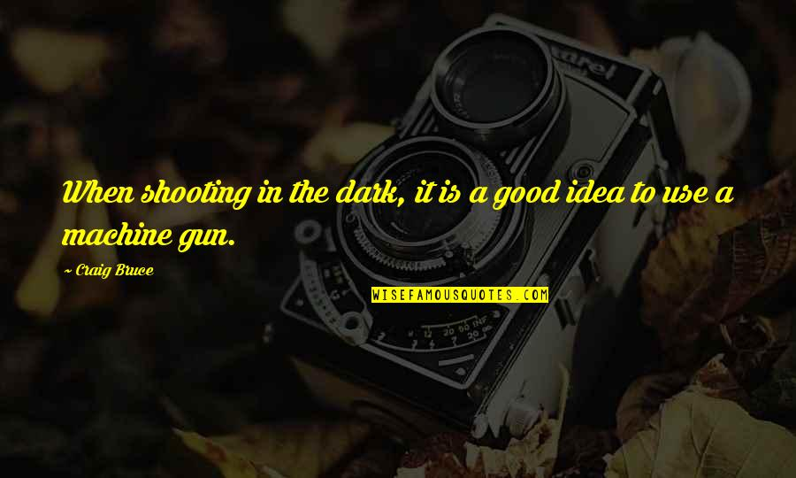 Ky Mani Quotes By Craig Bruce: When shooting in the dark, it is a