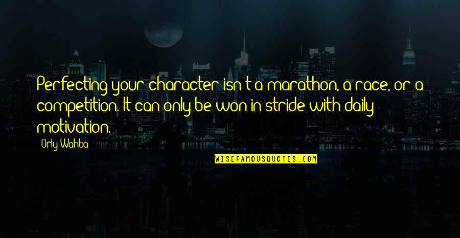 Ky Mani Quotes By Orly Wahba: Perfecting your character isn't a marathon, a race,