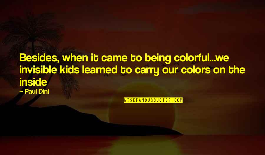 Ky Mani Quotes By Paul Dini: Besides, when it came to being colorful...we invisible