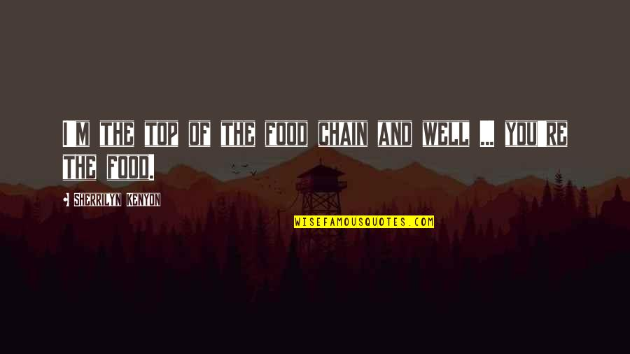 Ky Mani Quotes By Sherrilyn Kenyon: I'm the top of the food chain and
