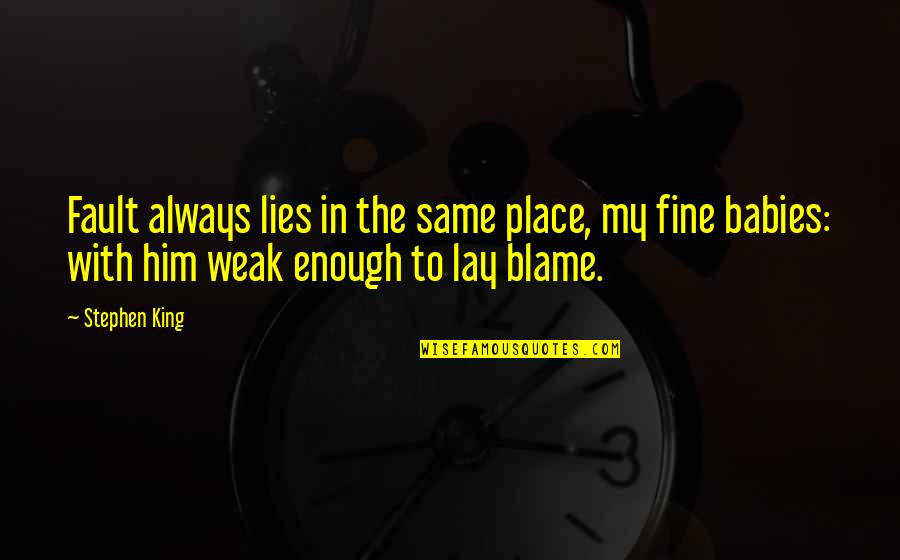 Kya Karu Quotes By Stephen King: Fault always lies in the same place, my
