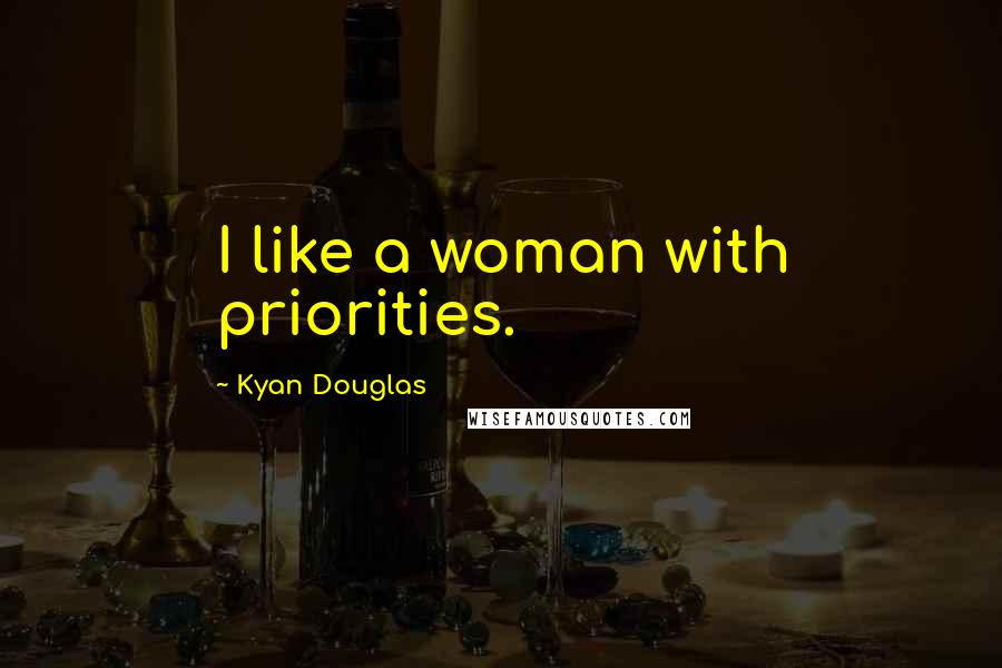 Kyan Douglas quotes: I like a woman with priorities.