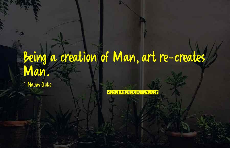 Kylie Kardashian Quotes By Naum Gabo: Being a creation of Man, art re-creates Man.