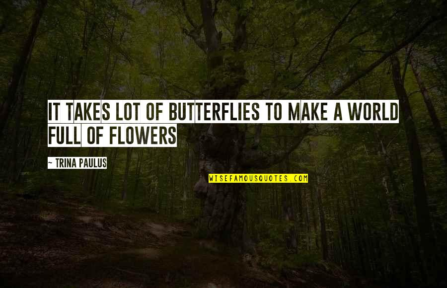 Kylie Kardashian Quotes By Trina Paulus: It takes lot of butterflies to make a