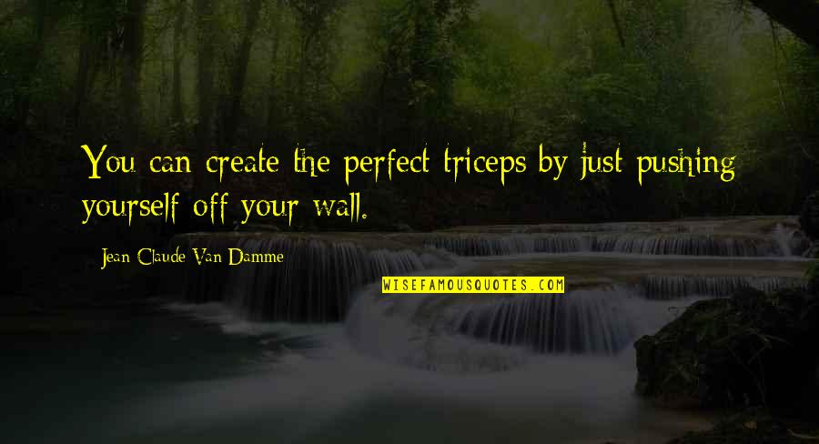 Kyousougiga Quotes By Jean-Claude Van Damme: You can create the perfect triceps by just