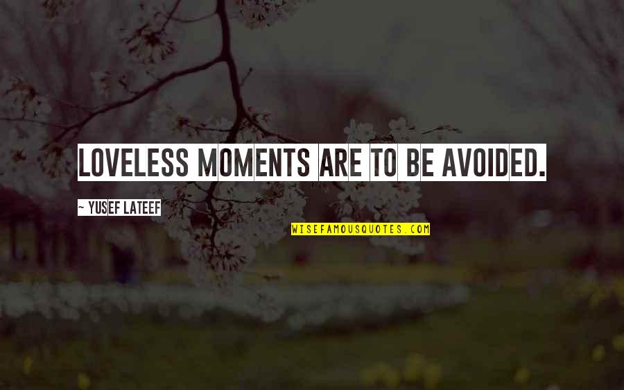 Kyousougiga Quotes By Yusef Lateef: Loveless moments are to be avoided.