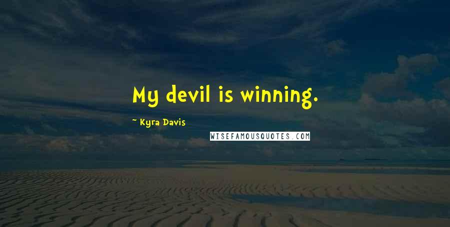 Kyra Davis quotes: My devil is winning.