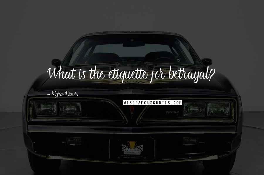 Kyra Davis quotes: What is the etiquette for betrayal?