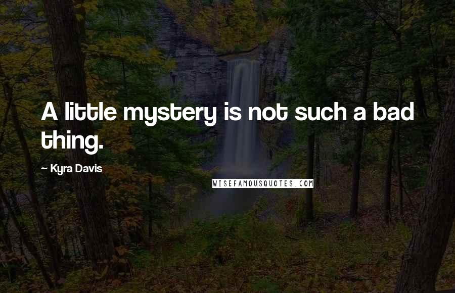 Kyra Davis quotes: A little mystery is not such a bad thing.