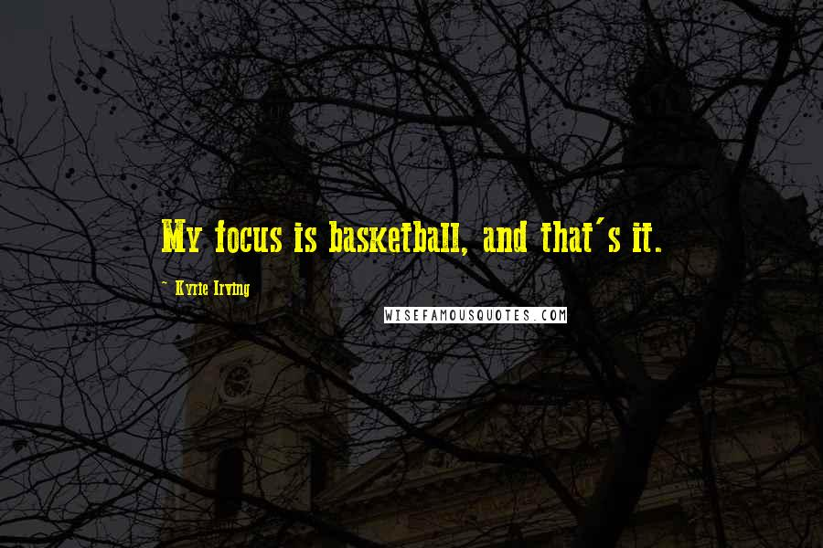 Kyrie Irving quotes: My focus is basketball, and that's it.