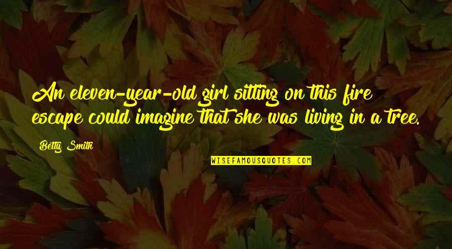 Kyss Mig Quotes By Betty Smith: An eleven-year-old girl sitting on this fire escape
