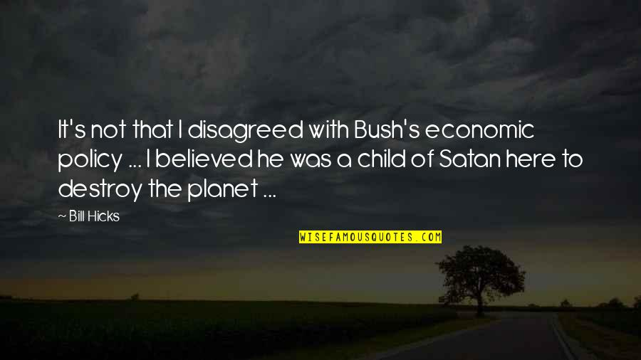 Kyss Mig Quotes By Bill Hicks: It's not that I disagreed with Bush's economic