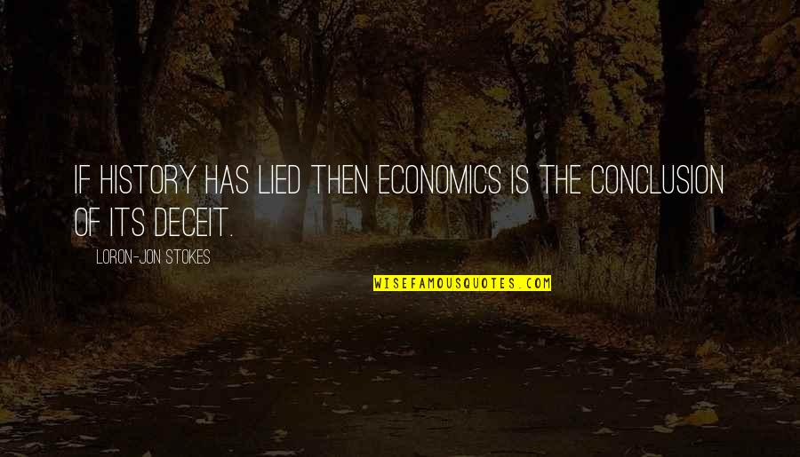 Kyss Mig Quotes By Loron-Jon Stokes: If history has lied then economics is the