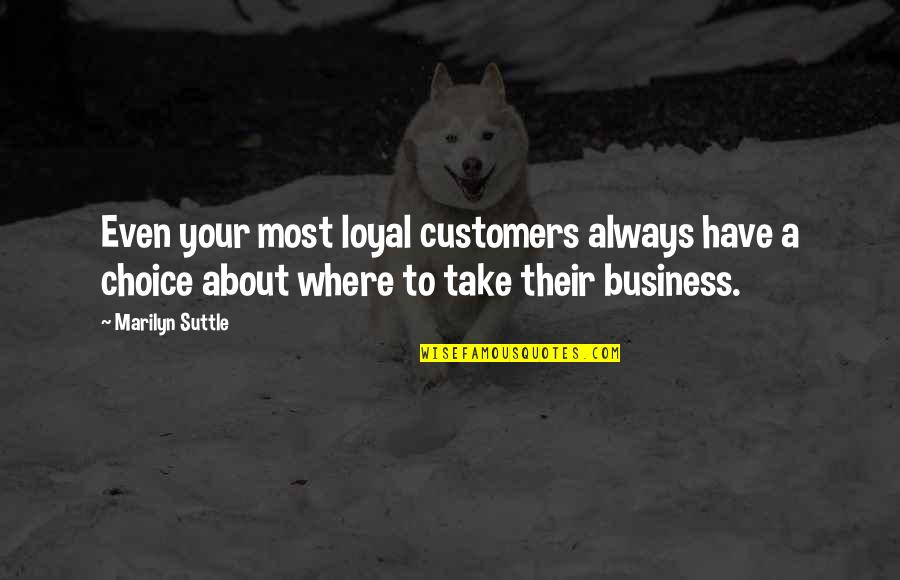 Kyss Mig Quotes By Marilyn Suttle: Even your most loyal customers always have a