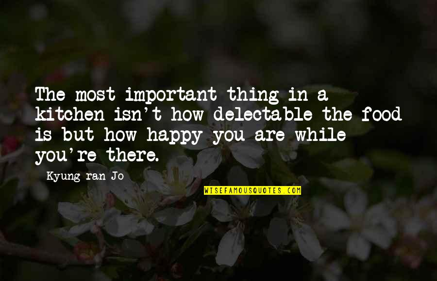 Kyung Quotes By Kyung-ran Jo: The most important thing in a kitchen isn't