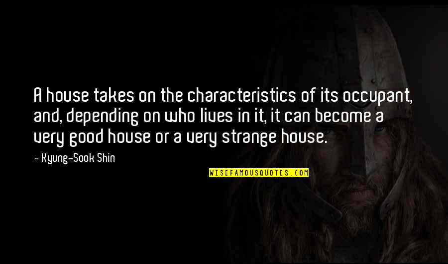 Kyung Quotes By Kyung-Sook Shin: A house takes on the characteristics of its