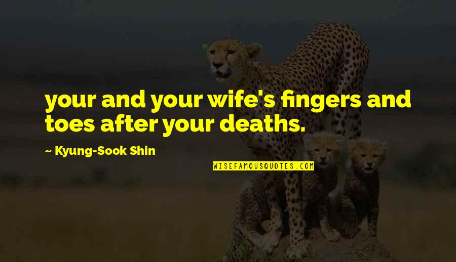 Kyung Quotes By Kyung-Sook Shin: your and your wife's fingers and toes after