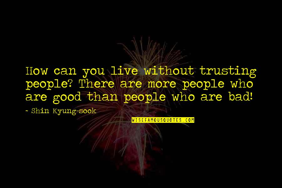 Kyung Quotes By Shin Kyung-sook: How can you live without trusting people? There