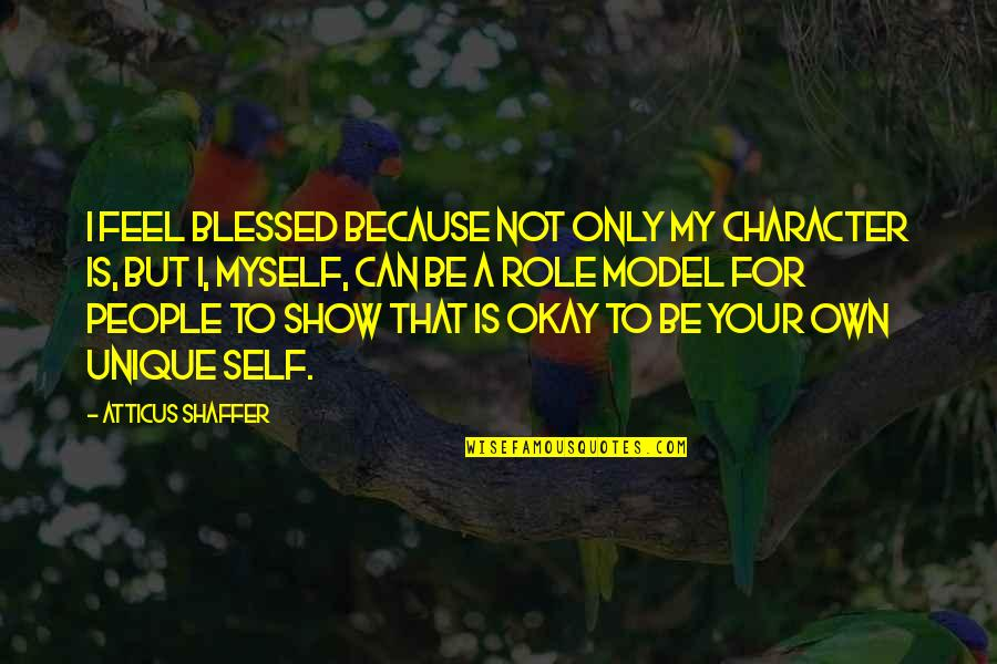 L Am Blessed Quotes By Atticus Shaffer: I feel blessed because not only my character
