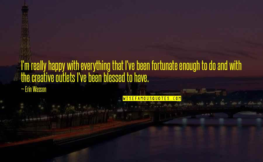 L Am Blessed Quotes By Erin Wasson: I'm really happy with everything that I've been