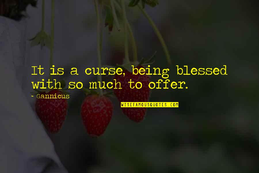 L Am Blessed Quotes By Gannicus: It is a curse, being blessed with so