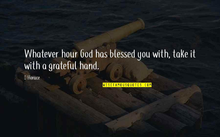 L Am Blessed Quotes By Horace: Whatever hour God has blessed you with, take