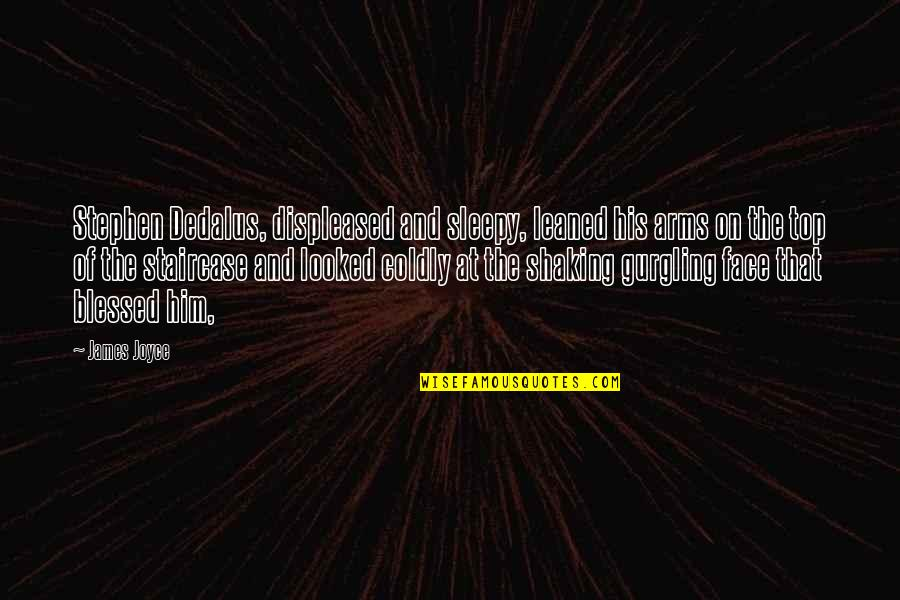 L Am Blessed Quotes By James Joyce: Stephen Dedalus, displeased and sleepy, leaned his arms