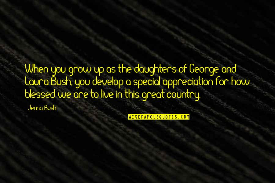 L Am Blessed Quotes By Jenna Bush: When you grow up as the daughters of