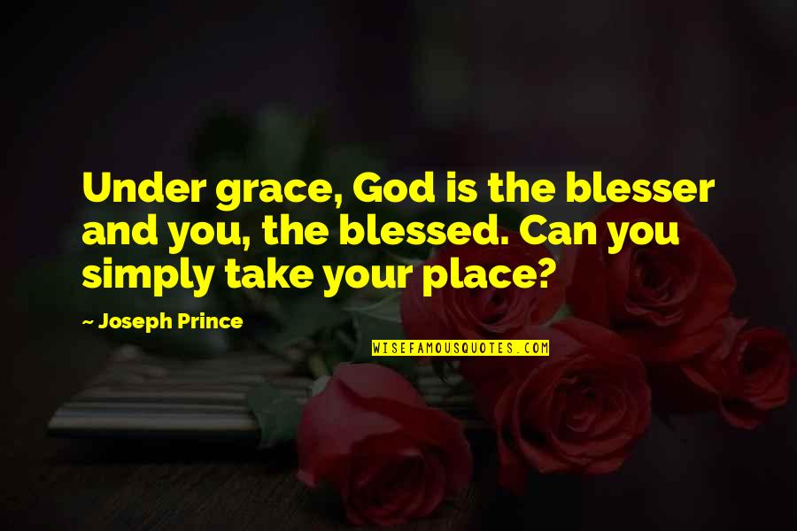 L Am Blessed Quotes By Joseph Prince: Under grace, God is the blesser and you,