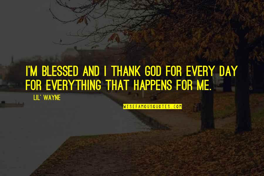 L Am Blessed Quotes By Lil' Wayne: I'm blessed and I thank God for every
