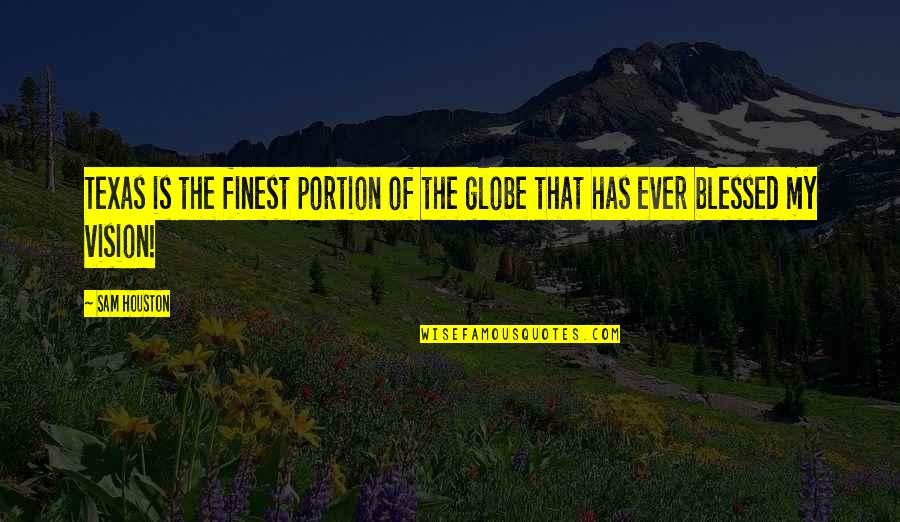 L Am Blessed Quotes By Sam Houston: Texas is the finest portion of the globe