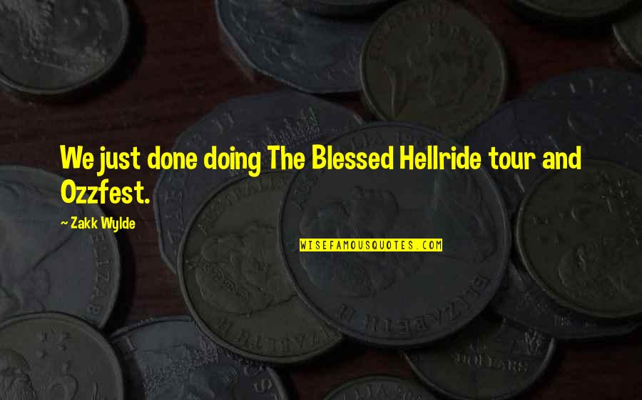 L Am Blessed Quotes By Zakk Wylde: We just done doing The Blessed Hellride tour
