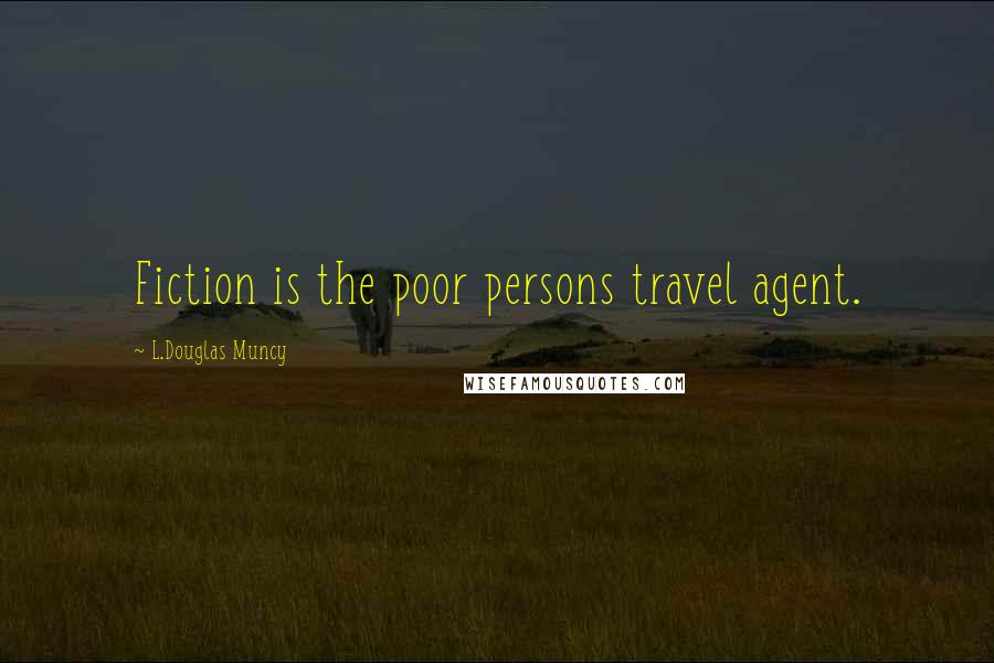 L.Douglas Muncy quotes: Fiction is the poor persons travel agent.