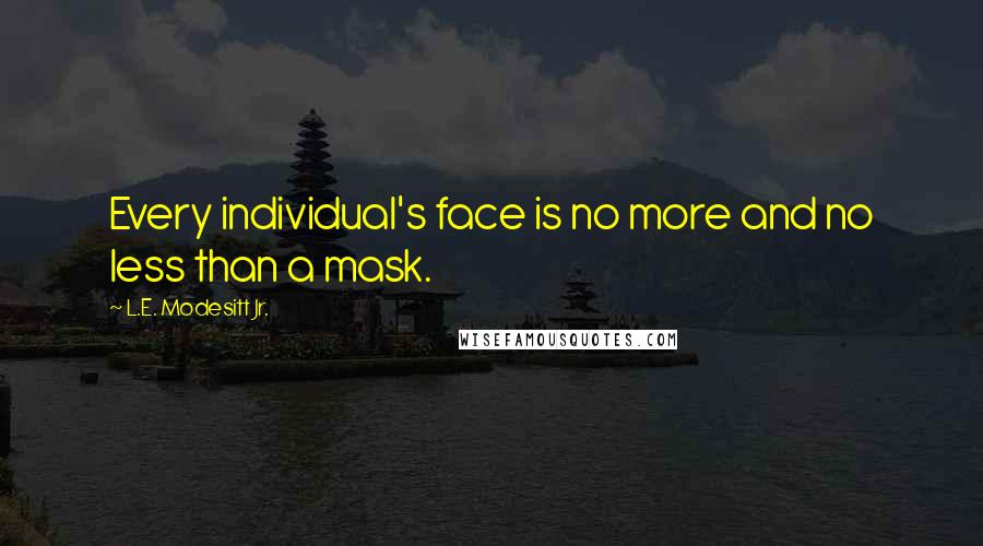 L.E. Modesitt Jr. quotes: Every individual's face is no more and no less than a mask.