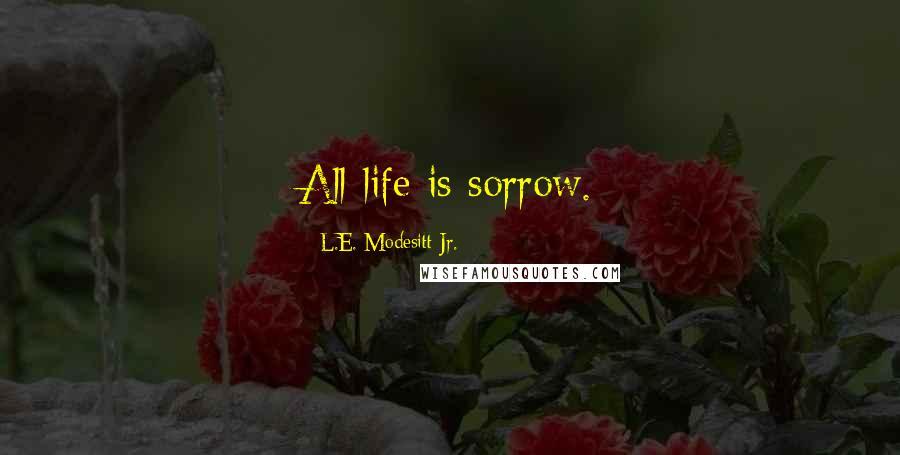 L.E. Modesitt Jr. quotes: All life is sorrow.