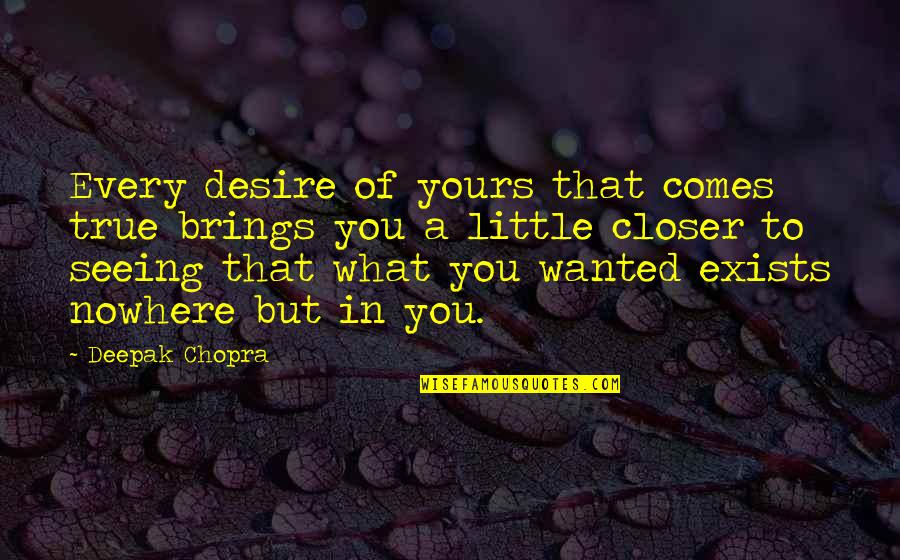 L I F E Quotes By Deepak Chopra: Every desire of yours that comes true brings