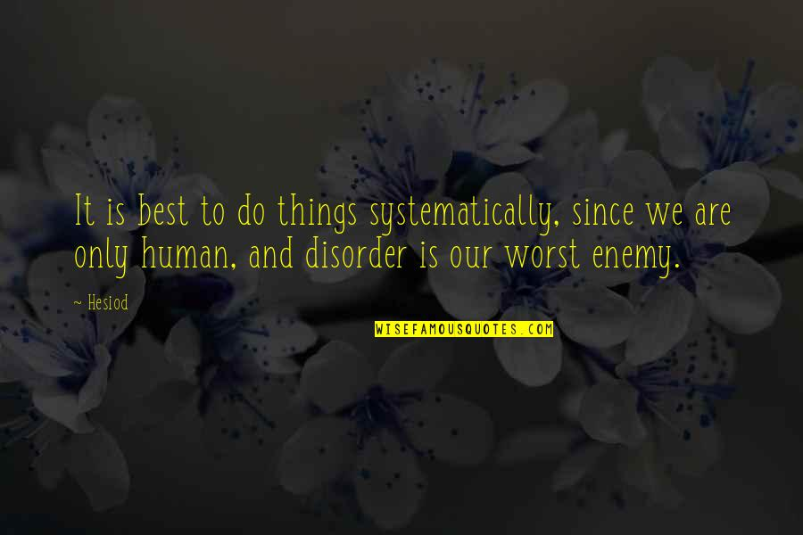 L I F E Quotes By Hesiod: It is best to do things systematically, since