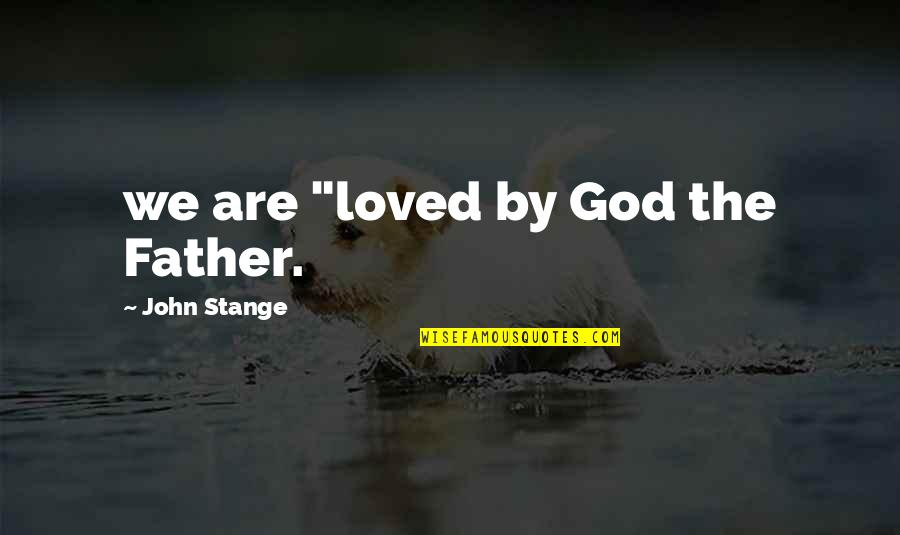 """L I F E Quotes By John Stange: we are """"loved by God the Father."""