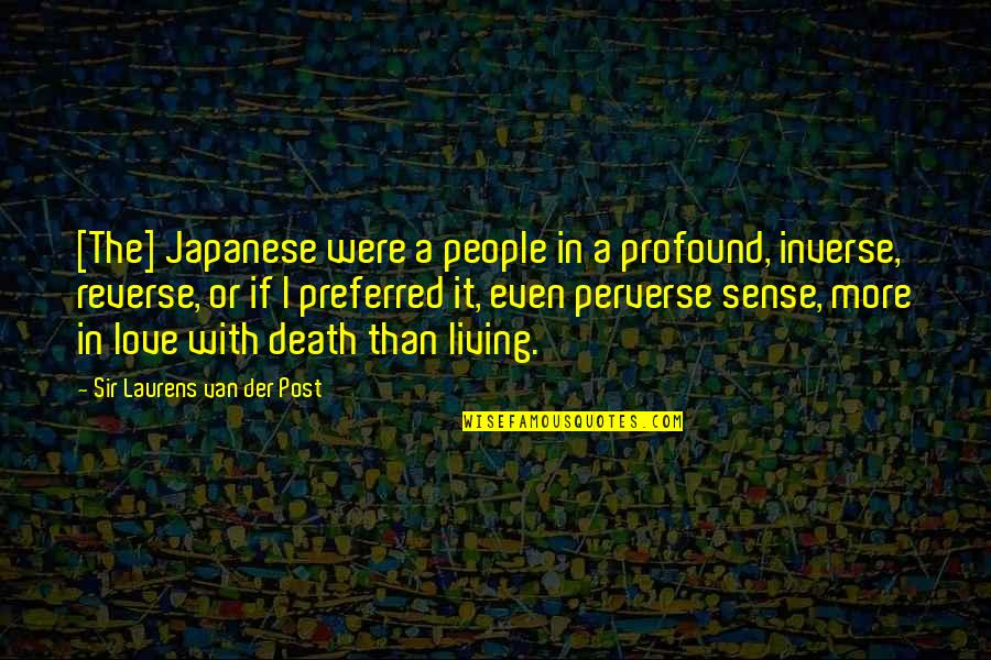 L I F E Quotes By Sir Laurens Van Der Post: [The] Japanese were a people in a profound,
