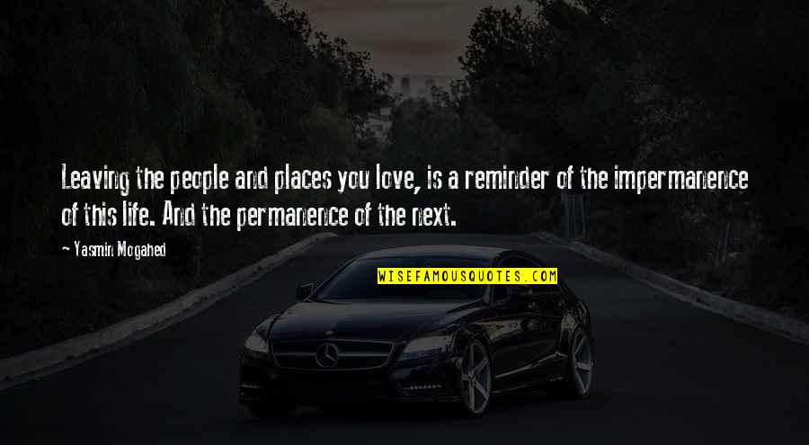L I F E Quotes By Yasmin Mogahed: Leaving the people and places you love, is