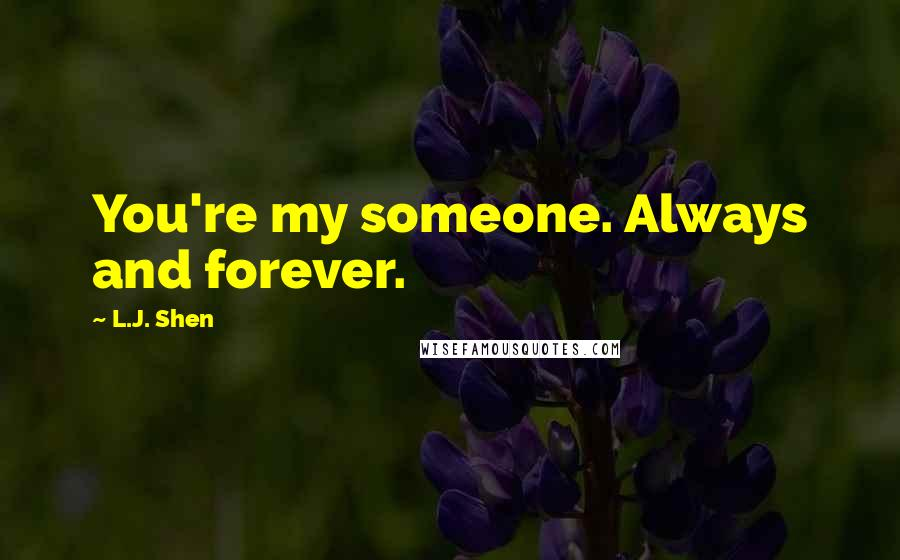L.J. Shen quotes: You're my someone. Always and forever.