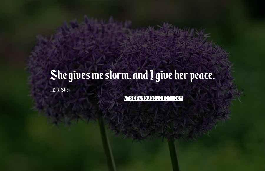 L.J. Shen quotes: She gives me storm, and I give her peace.