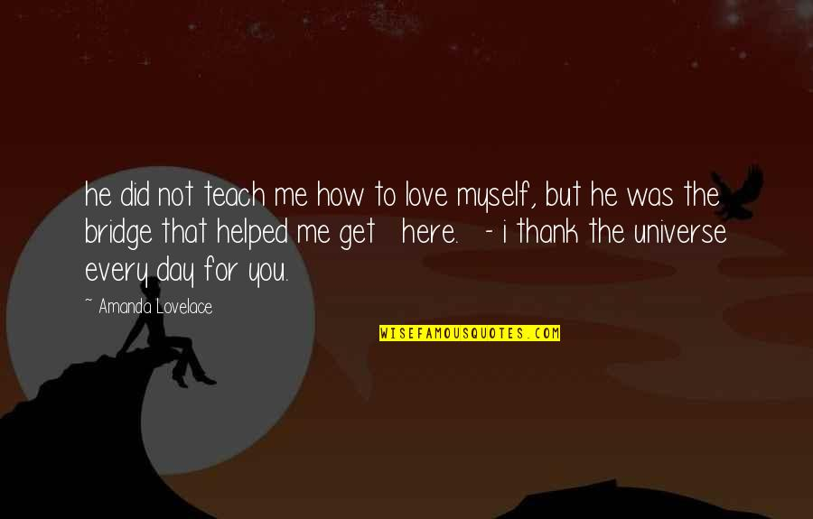 L Love Myself Quotes By Amanda Lovelace: he did not teach me how to love