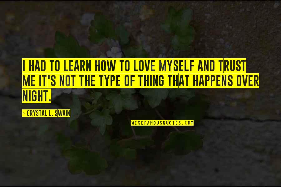 L Love Myself Quotes By Crystal L. Swain: I had to learn how to love myself