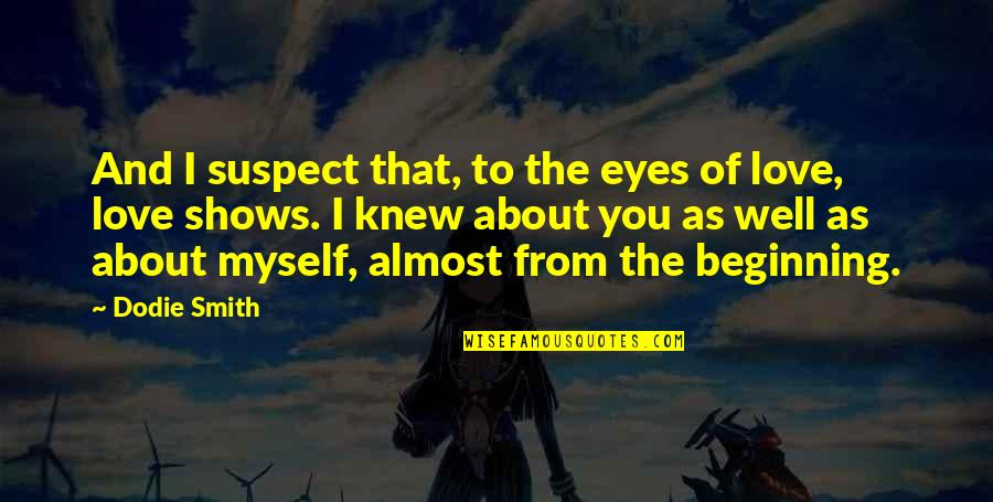 L Love Myself Quotes By Dodie Smith: And I suspect that, to the eyes of