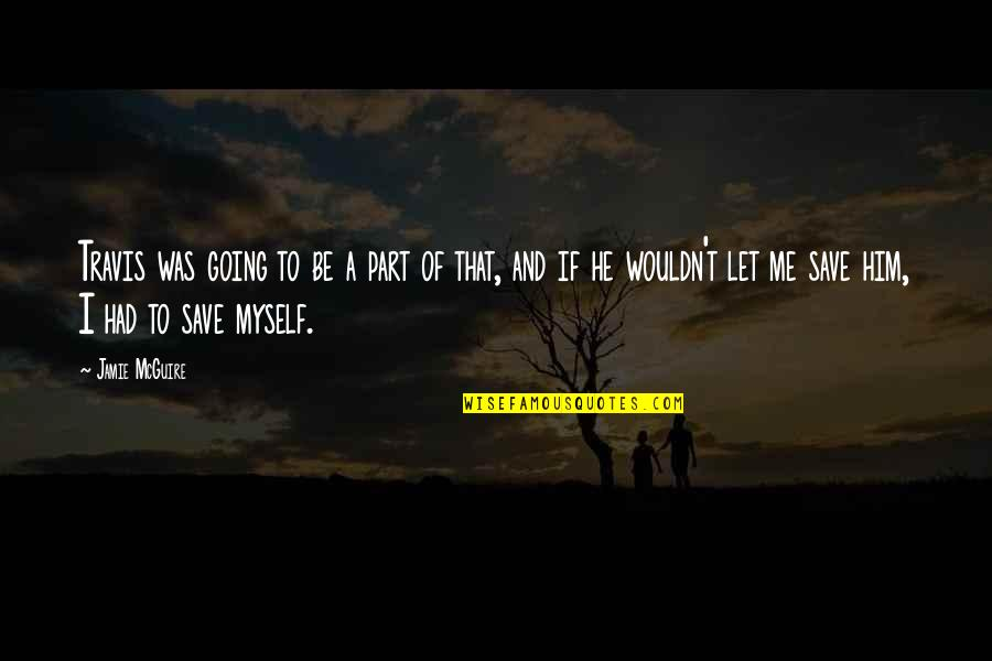 L Love Myself Quotes By Jamie McGuire: Travis was going to be a part of
