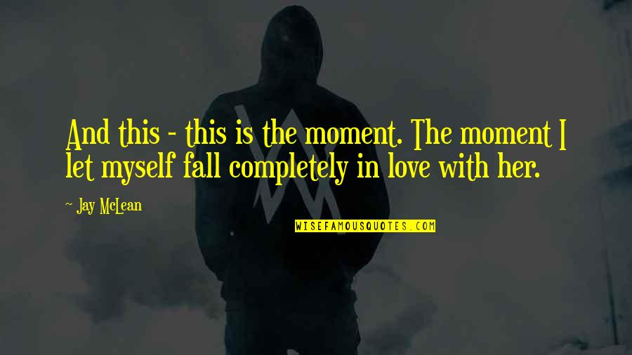 L Love Myself Quotes By Jay McLean: And this - this is the moment. The