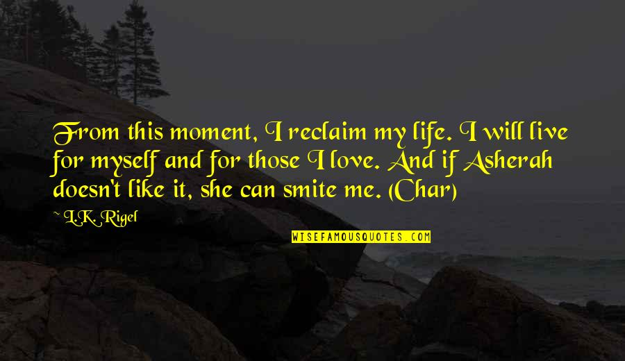 L Love Myself Quotes By L.K. Rigel: From this moment, I reclaim my life. I