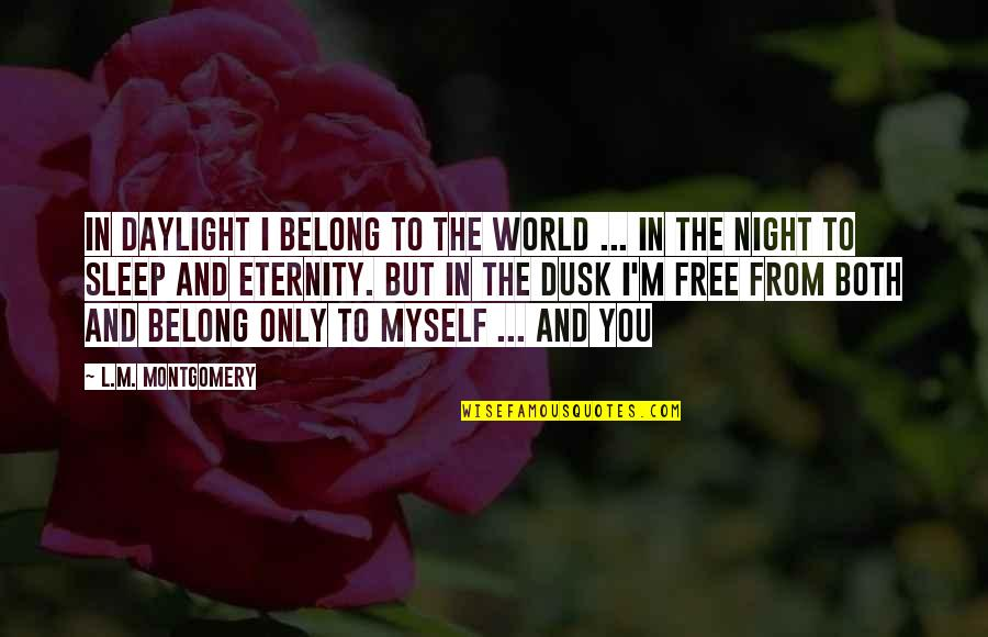 L Love Myself Quotes By L.M. Montgomery: In daylight I belong to the world ...