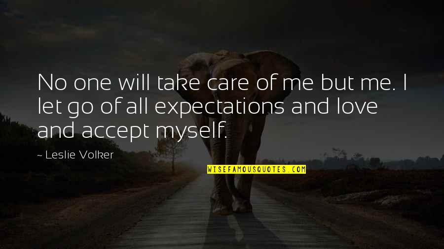 L Love Myself Quotes By Leslie Volker: No one will take care of me but